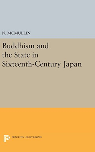9780691639796: Buddhism and the State in Sixteenth-Century Japan (Princeton Legacy Library)