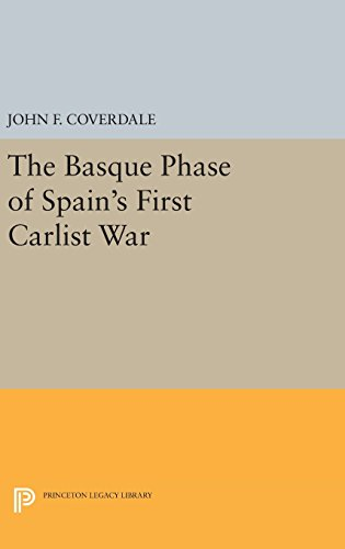 9780691640020: The Basque Phase of Spain's First Carlist War (Princeton Legacy Library)