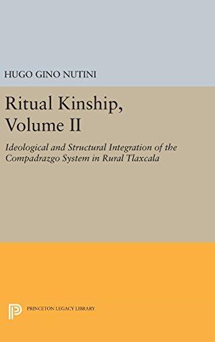 Ritual Kinship, Volume II: Ideological and Structural: Hugo Gino Nutini