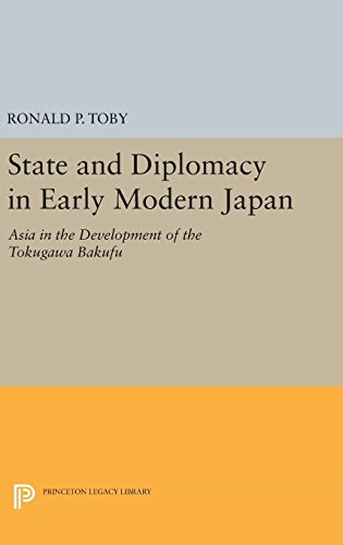9780691640747: State and Diplomacy in Early Modern Japan: Asia in the Development of the Tokugawa Bakufu (Princeton Legacy Library)