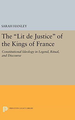 "9780691641058: The ""Lit De Justice"" of the Kings of France: Constitutional Ideology in Legend, Ritual, and Discourse"