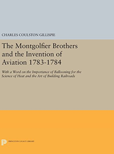 The Montgolfier Brothers and the Invention of Aviation 1783-1784: With a Word on the Importance of ...