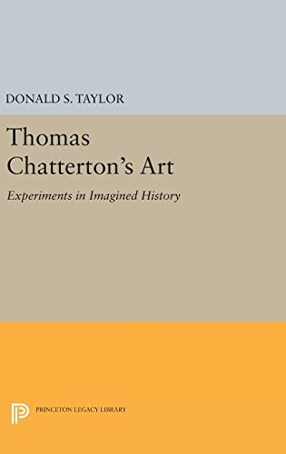 9780691642116: Thomas Chatterton's Art: Experiments in Imagined History (Princeton Legacy Library)