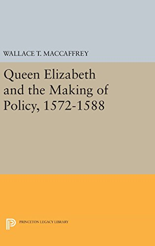 9780691642512: Queen Elizabeth and the Making of Policy, 1572-1588 (Princeton Legacy Library)