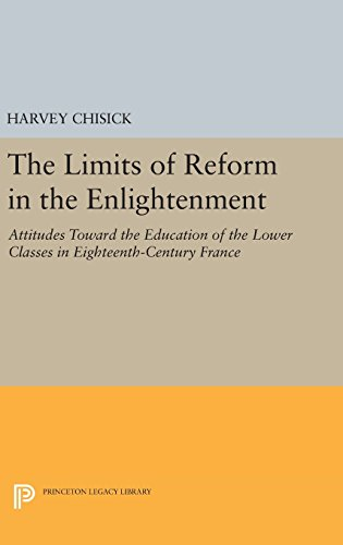 9780691642543: The Limits of Reform in the Enlightenment: Attitudes Toward the Education of the Lower Classes in Eighteenth-Century France (Princeton Legacy Library)
