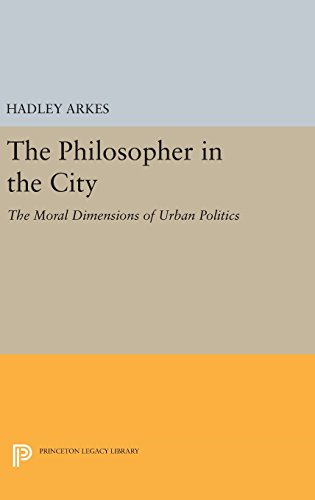 9780691642765: The Philosopher in the City: The Moral Dimensions of Urban Politics (Princeton Legacy Library)