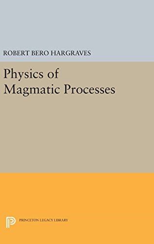 Physics of Magmatic Processes (Princeton Legacy Library): Robert Bero Hargraves
