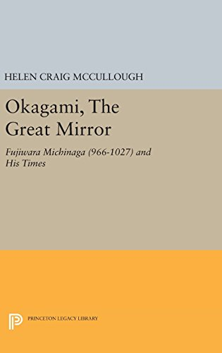 9780691643427: OKAGAMI, The Great Mirror: Fujiwara Michinaga (966-1027) and His Times (Princeton Legacy Library)