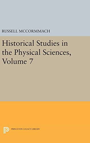 Historical Studies in the Physical Sciences, Volume 7 (Princeton Legacy Library): Princeton ...