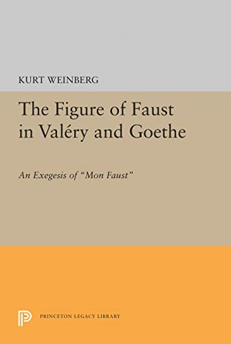 9780691644226: Figure of Faust in Valery and Goethe: An Exegesis of