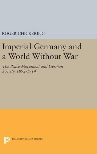9780691644653: Imperial Germany and a World Without War: The Peace Movement and German Society, 1892-1914 (Princeton Legacy Library)