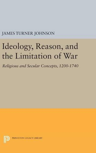 9780691645018: Ideology, Reason, and the Limitation of War: Religious and Secular Concepts, 1200-1740 (Princeton Legacy Library)