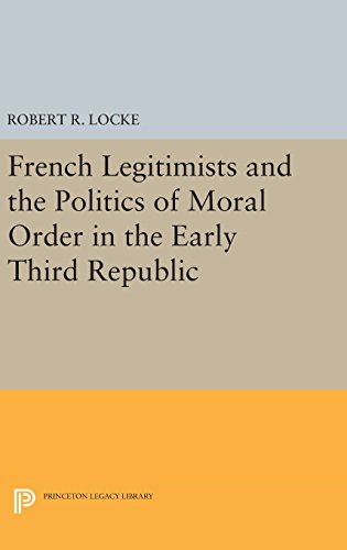 9780691645650: French Legitimists and the Politics of Moral Order in the Early Third Republic (Princeton Legacy Library)