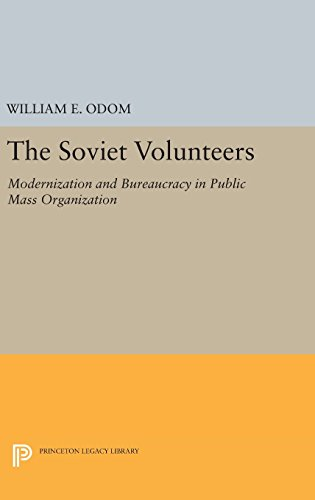 9780691645780: The Soviet Volunteers: Modernization and Bureaucracy in Public Mass Organization (Princeton Legacy Library)
