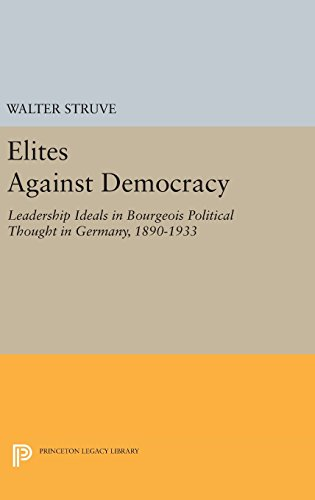 9780691645865: Elites Against Democracy: Leadership Ideals in Bourgeois Political Thought in Germany, 1890-1933 (Princeton Legacy Library)