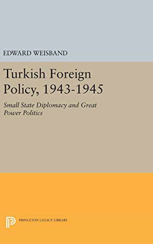 9780691646039: Turkish Foreign Policy 1943-1945: Small State Diplomacy and Great Power Politics