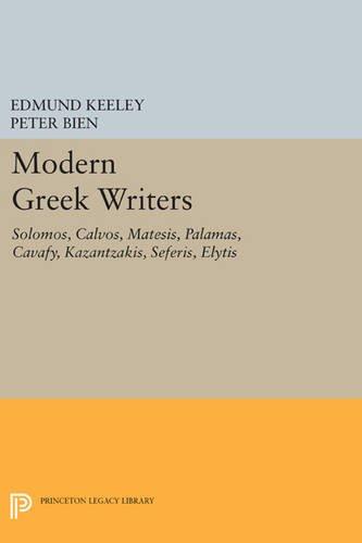 9780691646589: Modern Greek Writers: Solomos, Calvos, Matesis, Palamas, Cavafy, Kazantzakis, Seferis, Elytis
