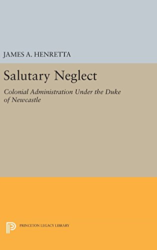 Salutary Neglect: Colonial Administration Under the Duke