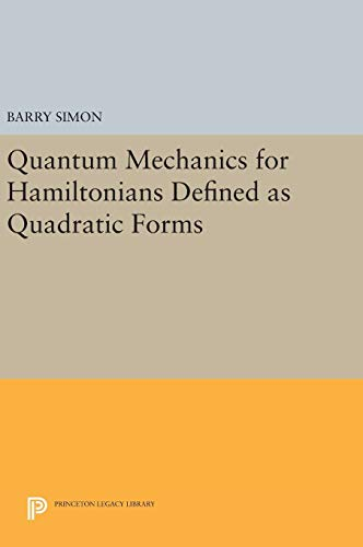 9780691647104: Quantum Mechanics for Hamiltonians Defined as Quadratic Forms (Princeton Series in Physics)