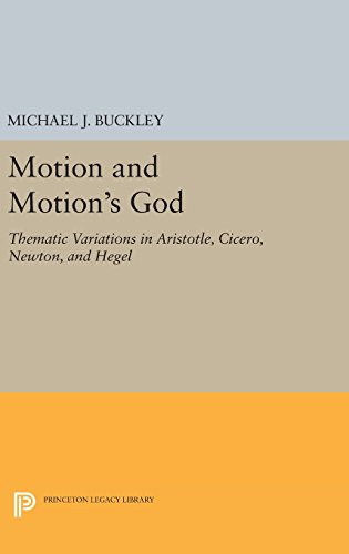 9780691647180: Motion and Motion's God: Thematic Variations in Aristotle, Cicero, Newton, and Hegel (Princeton Legacy Library)