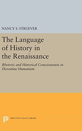 9780691647654: The Language of History in the Renaissance: Rhetoric and Historical Consciousness in Florentine Humanism (Princeton Legacy Library)