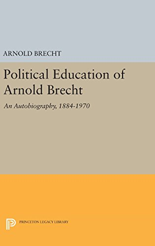 9780691647746: Political Education of Arnold Brecht: An Autobiography, 1884-1970 (Princeton Legacy Library)