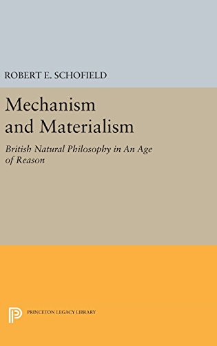 9780691647913: Mechanism and Materialism: British Natural Philosophy in An Age of Reason (Princeton Legacy Library)