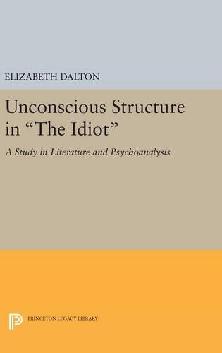 """9780691648149: Unconscious Structure in """"The Idiot"""": A Study in Literature and Psychoanalysis"""