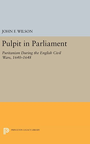 9780691648378: Pulpit in Parliament: Puritanism During the English Civil Wars, 1640-1648 (Princeton Legacy Library)