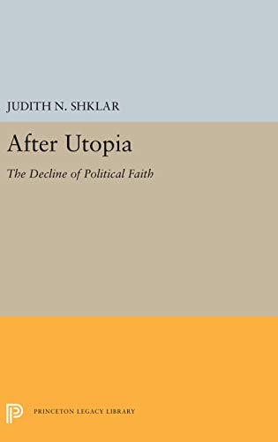 9780691648545: After Utopia: The Decline of Politcal Faith (Princeton Legacy Library)