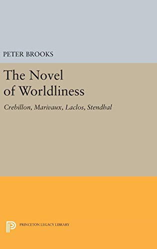 9780691648712: The Novels of Worldliness: Crebillon, Marivaux, Laclos, Stendhal (Princeton Legacy Library)