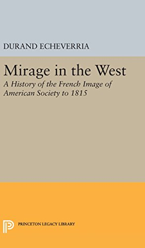 9780691649092: Mirage in the West: A History of the French Image of American Society to 1815 (Princeton Legacy Library)