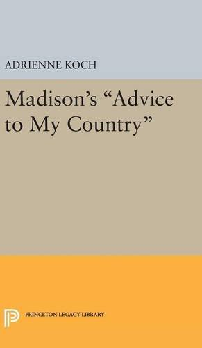 9780691649115: Madison's Advice to My Country (Princeton Legacy Library)