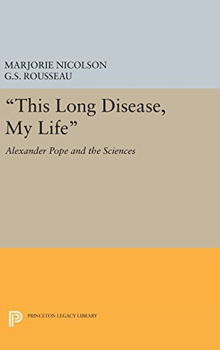 9780691649245: This Long Disease, My Life: Alexander Pope and the Sciences (Princeton Legacy Library)