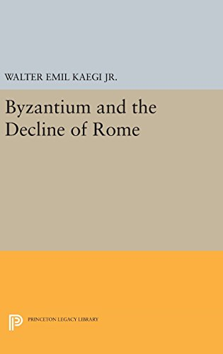 9780691649283: Byzantium and the Decline of the Roman Empire (Princeton Legacy Library)