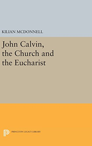 9780691649856: John Calvin, the Church and the Eucharist (Princeton Legacy Library)