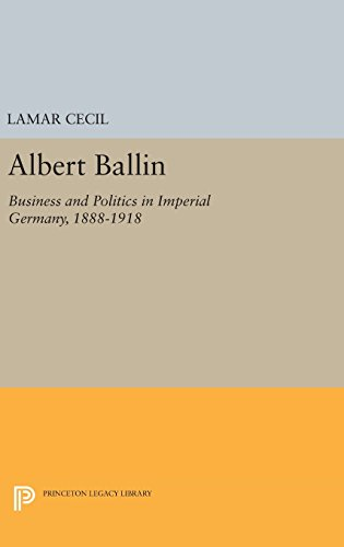 9780691650128: Albert Ballin: Business and Politics in Imperial Germany, 1888-1918 (Princeton Legacy Library)