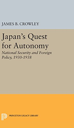 9780691650227: Japan's Quest for Autonomy: National Security and Foreign Policy, 1930-1938 (Princeton Legacy Library)