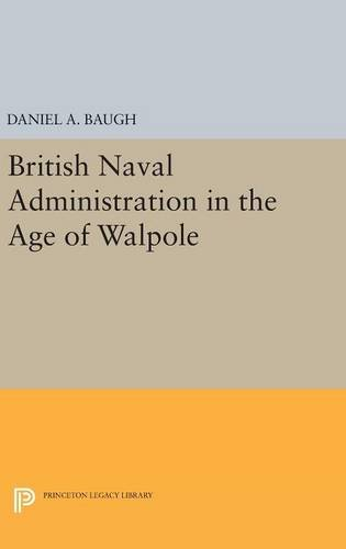 9780691650890: British Naval Administration in the Age of Walpole (Princeton Legacy Library)