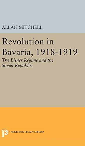 9780691651118: Revolution in Bavaria, 1918-1919: The Eisner Regime and the Soviet Republic (Princeton Legacy Library)