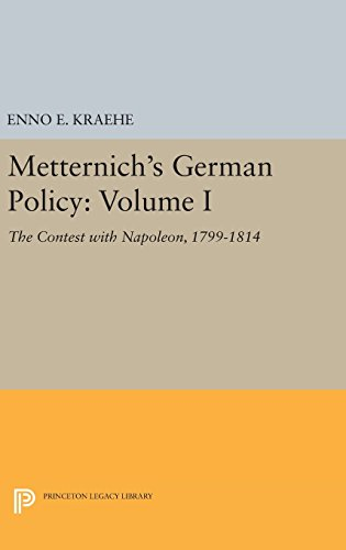 Metternich's German Policy, Volume I: The Contest with Napoleon, 1799-1814 (Princeton Legacy ...