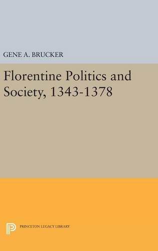 9780691651910: Florentine Politics and Society, 1343-1378 (Princeton Legacy Library)