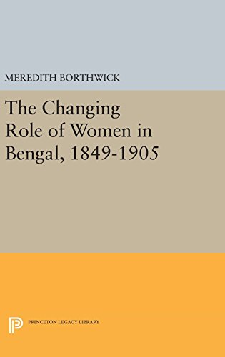 9780691653839: The Changing Role of Women in Bengal, 1849-1905 (Princeton Legacy Library)