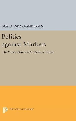 9780691654188: Politics against Markets: The Social Democratic Road to Power (Princeton Legacy Library)