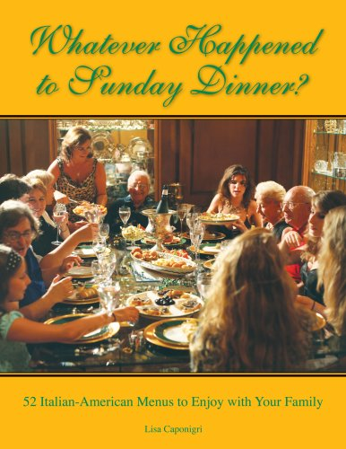 Whatever Happened to Sunday Dinner?: 52 Italian-American Menus to Enjoy with Your Family: Lisa ...