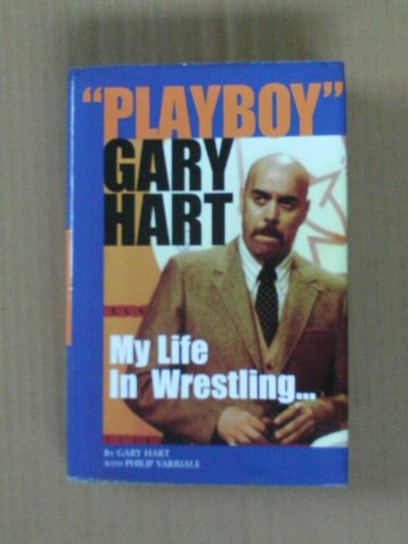 9780692000465: Playboy Gary Hart: My Life in Wrestling