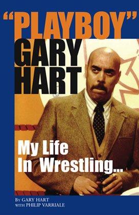 9780692000465: Playboy Gary Hart: My Life in Wrestling