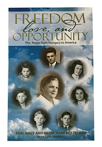 9780692000793: Freedom, Love, and Opportunity: the Nagys from Hungary to America