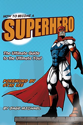 How to Become a SuperHero: The Ultimate Guide to the Ultimate You!: Sage Michael,