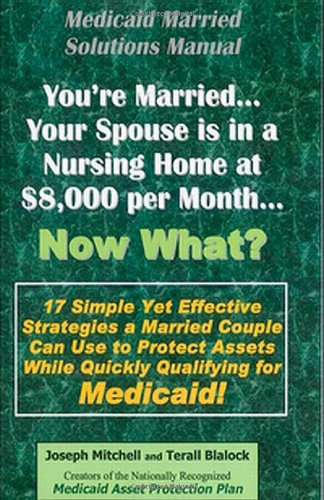 9780692001936: Medicaid Married Solutions Manual - You're Married... Your Spouse is in a Nursing Home at $8,000 per